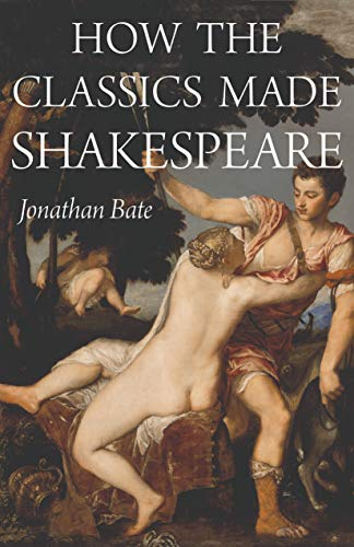 9780691161600: How the Classics Made Shakespeare (E. H. Gombrich Lecture Series)