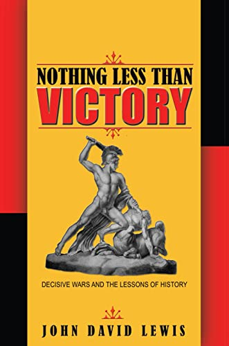 9780691162027: Nothing Less than Victory: Decisive Wars and the Lessons of History