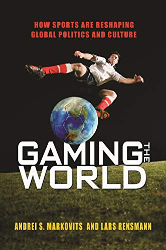 9780691162034: Gaming the World: How Sports Are Reshaping Global Politics and Culture