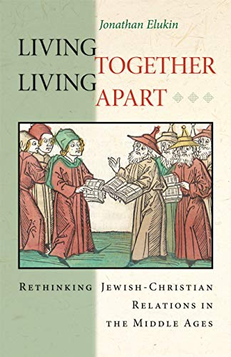 9780691162065: Living Together, Living Apart: Rethinking Jewish-Christian Relations in the Middle Ages (Jews, Christians, and Muslims from the Ancient to the Modern World)