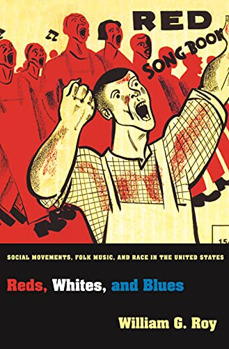 9780691162089: Reds, Whites, and Blues: Social Movements, Folk Music, and Race in the United States (Princeton Studies in Cultural Sociology)