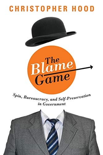 9780691162126: The Blame Game: Spin, Bureaucracy, and Self-Preservation in Government