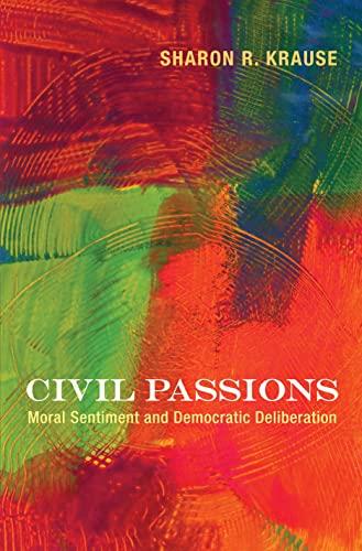 9780691162249: Civil Passions: Moral Sentiment and Democratic Deliberation