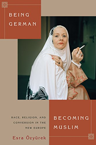 9780691162782: Being German, Becoming Muslim: Race, Religion, and Conversion in the New Europe (Princeton Studies in Muslim Politics)