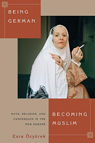 9780691162799: Being German, Becoming Muslim: Race, Religion, and Conversion in the New Europe (Princeton Studies in Muslim Politics)