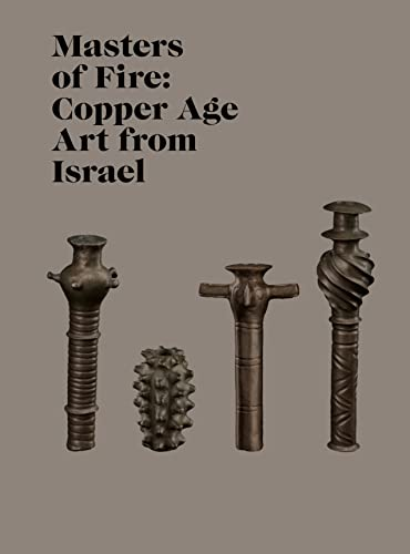 Masters of Fire : Copper Age Art from Israel