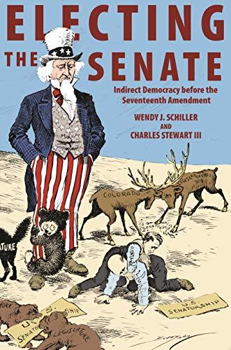 Electing the Senate: Indirect Democracy Before the Seventeenth Amendment (Hardback): Wendy J. ...