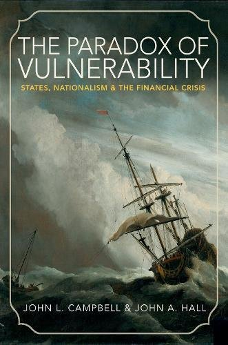 The Paradox of Vulnerability: States, Nationalism, and the Financial Crisis: John L. Campbell