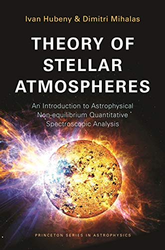9780691163284: Theory of Stellar Atmospheres: An Introduction to Astrophysical Non-equilibrium Quantitative Spectroscopic Analysis (Princeton Series in Astrophysics)