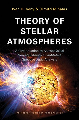9780691163291: Theory of Stellar Atmospheres: An Introduction to Astrophysical Non-equilibrium Quantitative Spectroscopic Analysis (Princeton Series in Astrophysics)