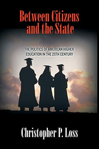 9780691163345: Between Citizens and the State: The Politics of American Higher Education in the 20th Century (Politics and Society in Modern America)