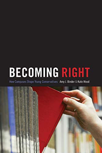 9780691163666: Becoming Right: How Campuses Shape Young Conservatives (Princeton Studies in Cultural Sociology)