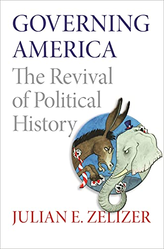 9780691163925: Governing America: The Revival of Political History