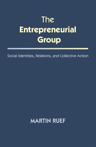 The Entrepreneurial Group: Social Identities, Relations, and Collective Action (Kauffman Foundation...