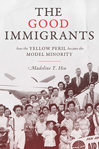 The Good Immigrants: How the Yellow Peril Became the Model Minority (Politics and Society in ...