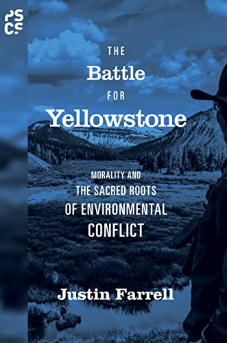 9780691164342: The Battle for Yellowstone: Morality and the Sacred Roots of Environmental Conflict (Princeton Studies in Cultural Sociology)