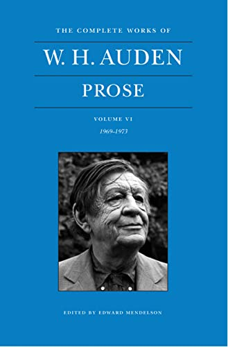 9780691164588: The Complete Works of W. H. Auden, Volume VI: Prose: 1969–1973