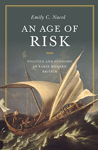 An Age of Risk: Politics and Economy in Early Modern Britain (Hardcover): Emily Nacol