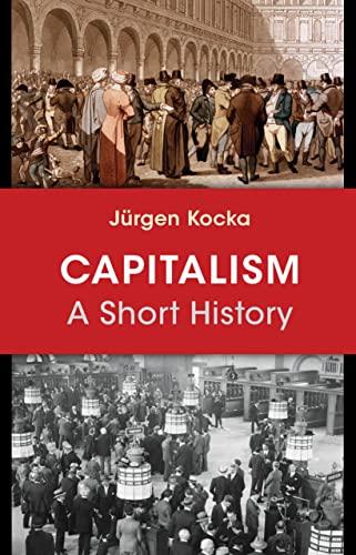 Capitalism : A Short History: Jurgen Kocka