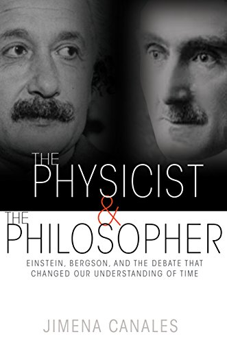 9780691165349: The Physicist and the Philosopher: Einstein, Bergson, and the Debate That Changed Our Understanding of Time