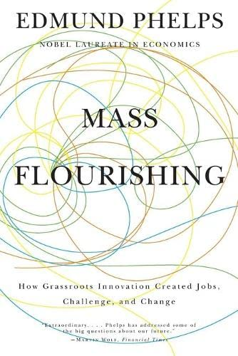 Mass Flourishing: How Grassroots Innovation Created Jobs,: Phelps, Edmund S.