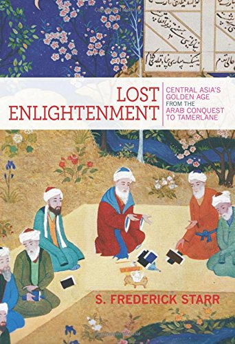 9780691165851: Lost Enlightenment: Central Asia's Golden Age from the Arab Conquest to Tamerlane