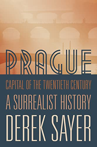 9780691166315: Prague, Capital of the Twentieth Century: A Surrealist History