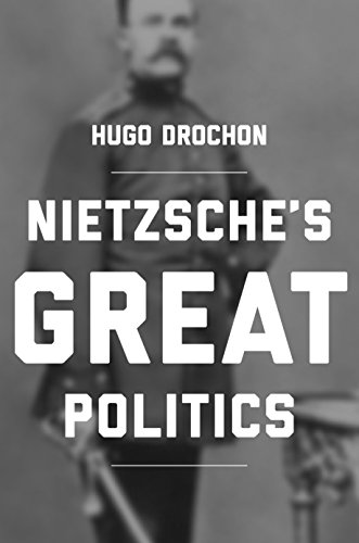 9780691166346: Nietzsche's Great Politics