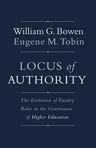 9780691166421: Locus of Authority: The Evolution of Faculty Roles in the Governance of Higher Education (The William G. Bowen Memorial Series in Higher Education)