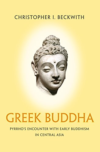 9780691166445: Greek Buddha: Pyrrho's Encounter With Early Buddhism in Central Asia