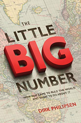 9780691166520: The Little Big Number: How GDP Came to Rule the World and What to Do about It