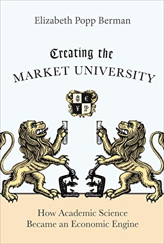 9780691166568: Creating the Market University: How Academic Science Became an Economic Engine