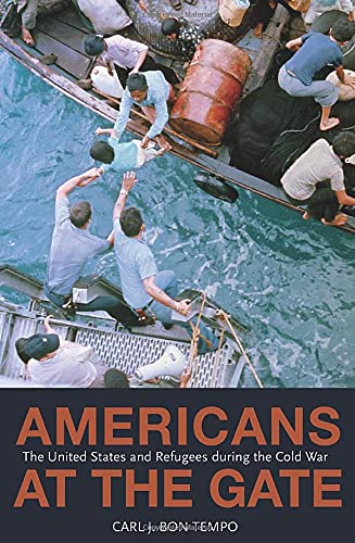 9780691166575: Americans at the Gate: The United States and Refugees during the Cold War (Politics and Society in Modern America)