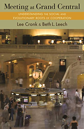 9780691166599: Meeting at Grand Central: Understanding the Social and Evolutionary Roots of Cooperation