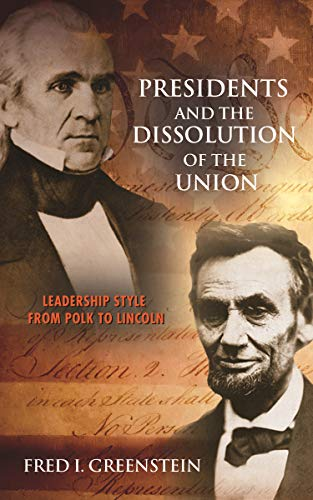 9780691166612: Presidents and the Dissolution of the Union: Leadership Style from Polk to Lincoln