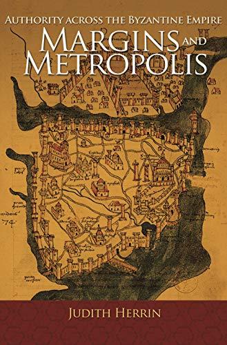 9780691166629: Margins and Metropolis: Authority across the Byzantine Empire