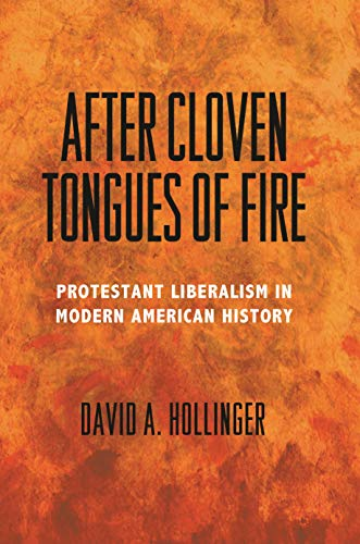 9780691166636: After Cloven Tongues of Fire: Protestant Liberalism in Modern American History