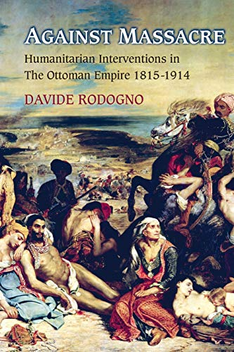 9780691166698: Against Massacre: Humanitarian Interventions in the Ottoman Empire, 1815-1914
