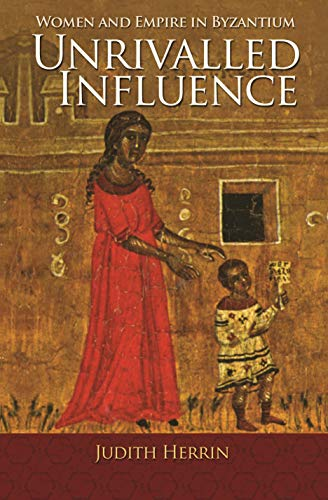 9780691166704: Unrivalled Influence: Women and Empire in Byzantium