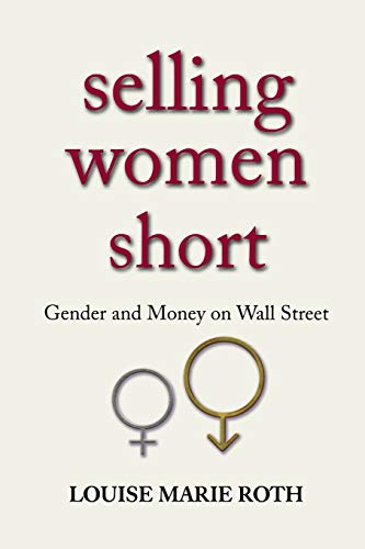 Selling Women Short : Gender and Money: Louise Marie Roth