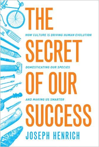 9780691166858: The Secret of Our Success: How Culture Is Driving Human Evolution, Domesticating Our Species, and Making Us Smarter