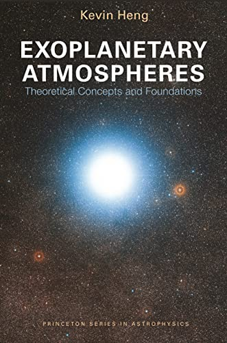 9780691166971: Exoplanetary Atmospheres: Theoretical Concepts and Foundations (Princeton Series in Astrophysics)