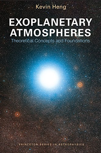 9780691166988: Exoplanetary Atmospheres: Theoretical Concepts and Foundations (Princeton Series in Astrophysics)