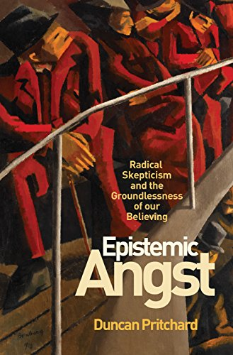 9780691167237: Epistemic Angst: Radical Skepticism and the Groundlessness of Our Believing (Soochow University Lectures in Philosophy)