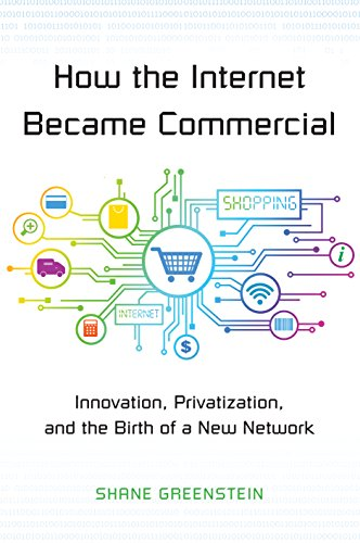 9780691167367: How the Internet Became Commercial: Innovation, Privatization, and the Birth of a New Network (The Kauffman Foundation Series on Innovation and Entrepreneurship)