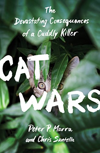 Cat Wars: The Devastating Consequences of a Cuddly Killer: Marra, Peter P., Santella, Chris