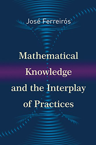 9780691167510: Mathematical Knowledge and the Interplay of Practices