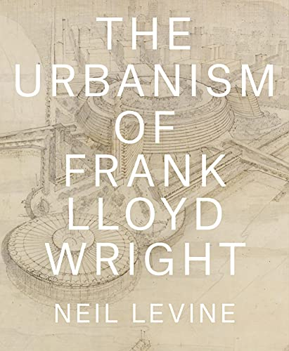 The Urbanism of Frank Lloyd Wright (Hardback): Mr Neil Levine