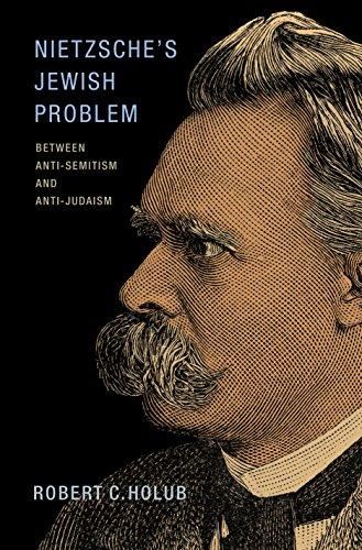 Nietzsche's Jewish Problem: Between Anti-Semitism and Anti-Judaism: Holub, Robert C.