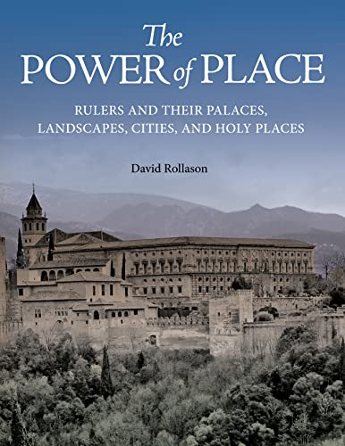 The Power of Place: Rulers and Their Palaces, Landscapes, Cities, and Holy Places (Hardcover): ...